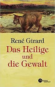 Girard Heilige und Gewalt